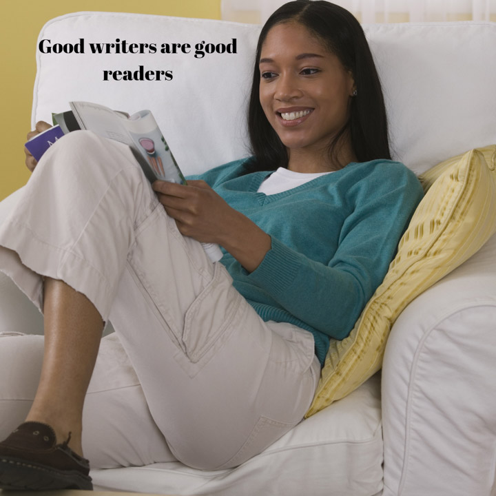 Excellent readers learn from other writers. They build on their knowledge and increase their vocabulary through reading. Make it one of your habits if you are to excel as a writer.